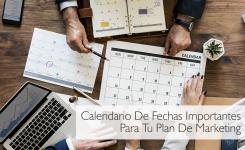 Calendario De Fechas Importantes Para Tu Plan De Marketing